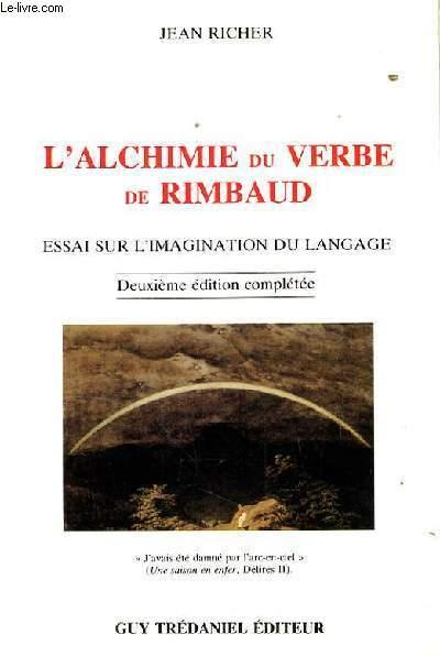 L'ALCHIMIE DU VERDE DE RIMBAUD. ESSAI SUR L'IMAGINATION DU LANGAGE. DEUXIEME EDITION COMPLETEE.