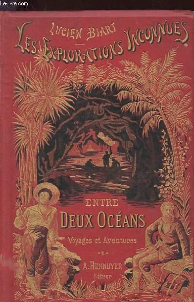 ENTRE DEUX OCEANS. VOYAGES ET AVENTURES. LES EXPLORATIONS INCONNUES