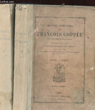 OEUVRES COMPLETES DE FRANCOIS COPPEE. POESIES TOME 1 ET 2