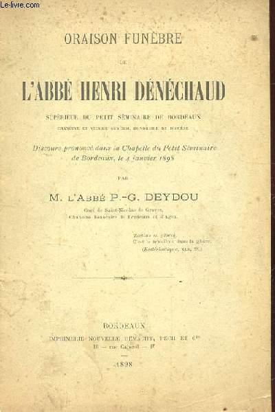 ORAISON FUNEBRE DE L'ABBE HENRI DENECHAUD SUPERIEUR DU PETIT SEMINAIRE DE BORDEAUX. DISCOURS PRONONCE DANS LA CHAPELLE DU PETIT SEMINAIRE DE BORDEAUX LE 4 JANVIER 1898