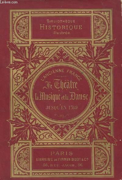 L'ANCIENNE FRANCE. LE THEATRE. MYSTERES - TRAGEDIES - COMEDIE ET LA MUSIQUE. INSTRUMENTS - BALLET - OPERA JUSQU'EN 1789.
