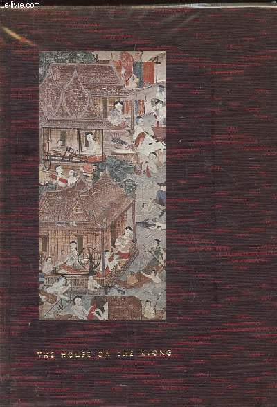 THE HOUSE ON THE KLONG. THE BANGKOK HOME AND ASIAN ART COLLECTION OF JAMES THOMPSON
