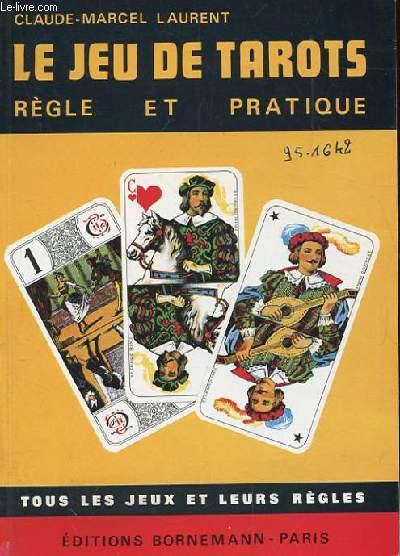 LE JEU DE TAROTS. REGLE ET PRATIQUE. TOUS LES JEUX ET LEURS REGLES