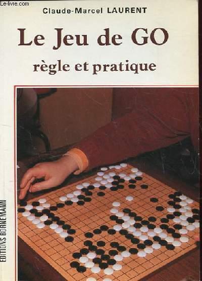 LE JEU DE GO. REGLE ET PRATIQUE