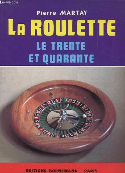 LA ROULETTE. LA ROULETTE AU CASINO. LE TRENTE ET QUARANTE. REGLES OFFICIELLES ET CONSEILS PRATIQUES.