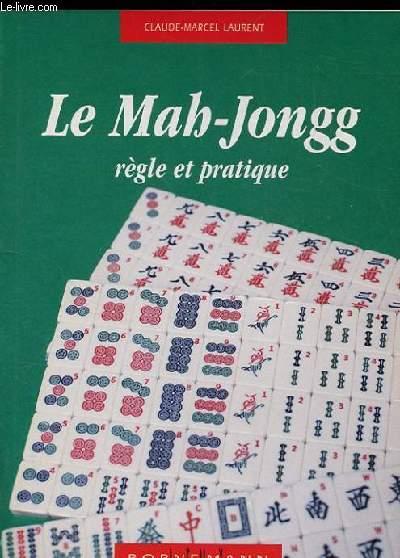 LE MAH-JONGG. REGLE ET PRATIQUE