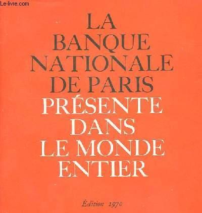 LA BANQUE NATIONALE DE PARIS PRESENTE DANS LE MONDE ENTIER