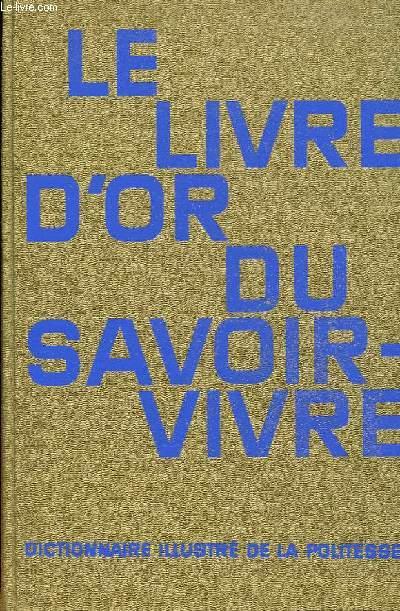 LE LIVRE D'OR DU SAVOIR-VIVRE. DICTIONNAIRE ILLUSTRE DE LA POLITESSE.