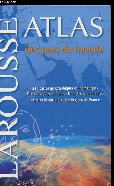 ATLAS DES PAYS DU MONDE. 240 CARTES GEOGRAPHIQUES ET THEMATIQUES. DONNEES GEOGRAPHIQUES. DONNEES ECONOMIQUES. REPERES HISTORIQUES. LES REGIONS DE FRANCE