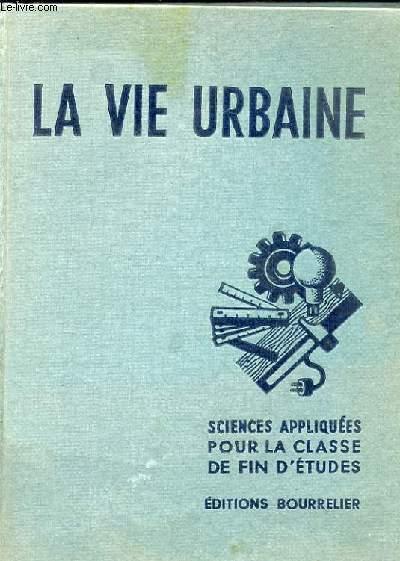 LA VIE URBAINE. SCIENCES APPLIQUEES ET TRAVAUX PRATIQUES. PROGRAMME DE 1947. ECOLES URBAINES DE GARCONS. CLASSES DE FIN D'ETUDES. CERTIFICAT D'ETUDES PRIMAIRES ( CENTRES D'APPRENTISSAGE)