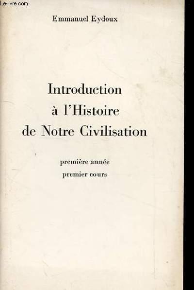 INTRODUCTION A L'HISTOIRE DE NOTRE CIVILISATION. PREMIERE ANNEE. PREMIER COURS