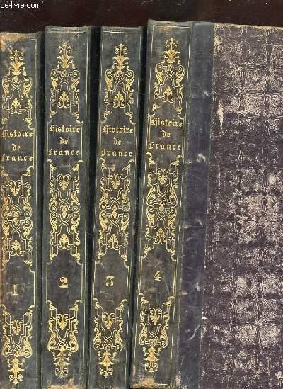 4 TOMES: HISTOIRE DE FRANCE DEPUIS LES TEMPS LES PLUS RECULES JUSQU'A LA REVOLUTION DE 1789 SUIVIE DE L'HISTOIRE DE LA REPUBLIQUE FRANCAISE DU DIRECTOIRE, DU CONSULAT, DE L'EMPIRE, DE LA RESTAURATION DE LA REVOLUTION DE 1830, ET DU REGNE DE LOUIS-PHILIPPE