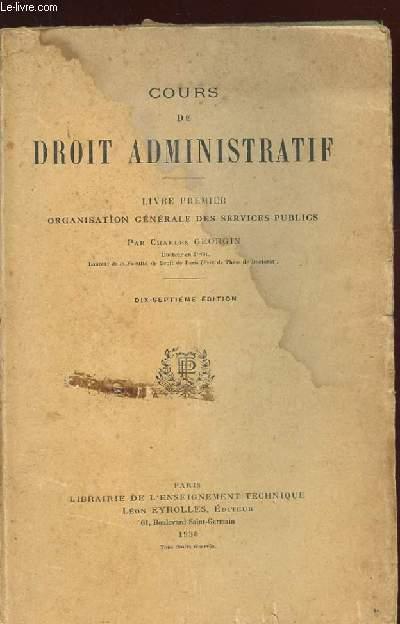 COURS DE DROIT ADMINISTRATIF. LIVRE PREMIER. ORGANISATION GENERALE DES SERVICES PUBLICS. 17 EME EDITION