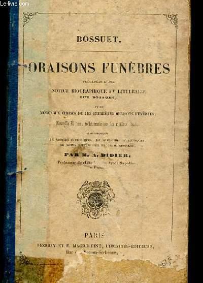 ORAISONS FUNEBRES PRECEDEES D'UNE NOTICE BIOGRAPHIQUE ET LITTERAIRE SUR BOSSUET D'UNE ANAMYSE ET DE FRAGMENTS DE SES PREMIERES ORAISONS FUNEBRES. NOUVELLE EDITION COLLATIONNEE SUR LES MEILLEURS TEXTES ET ACCOMPAGNEE DE NOTICES HISTORIQUES, DE SOMMAIRES...