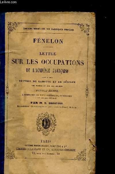 LETTRE SUR LES OCCUPATIONS DE L'ACADEMIE FRANCAISE SUIVIE DES LETTRES DE LAMOTTE ET DE FENELON SUR HOMERE ET SUR LES ANCIENS.