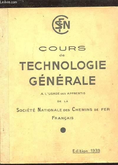 COURS DE TECHNOLOGIE GENERALE. A L'USAGE DES APPRENTIS DE LA SOCIETE NATIONALE DES CHEMINS DE FER FRANCAIS