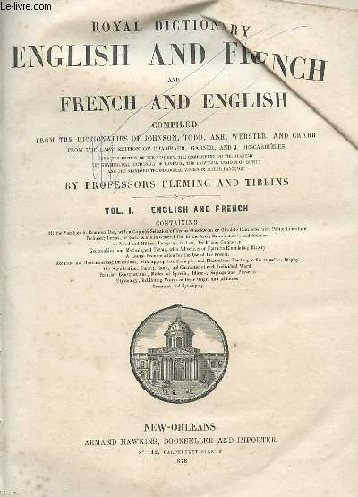 ROYAL DICTIONARY ENGLISH AND FRENCH AND FRENCH AND ENGLISH. TOME 1. COMPILED FROM THE DICTIONARIES OF JOHNSON, TODD, ASH, WEBSTER AND CRABB FROM THE LAST EDITION OF CHAMBAUD, GARNER AND J. DESCARRIERES.