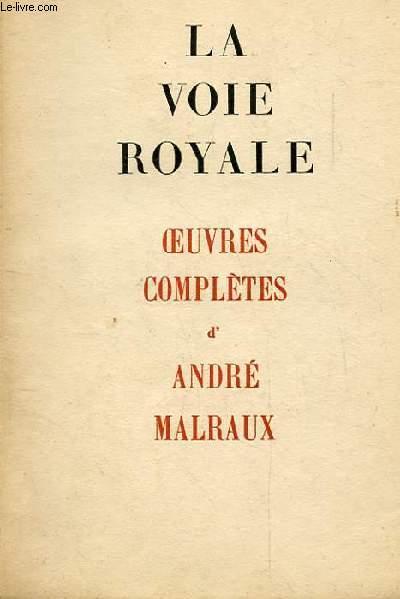 LA VOIE ROYALE. OEUVRES COMPLETES D'ANDRE MALRAUX