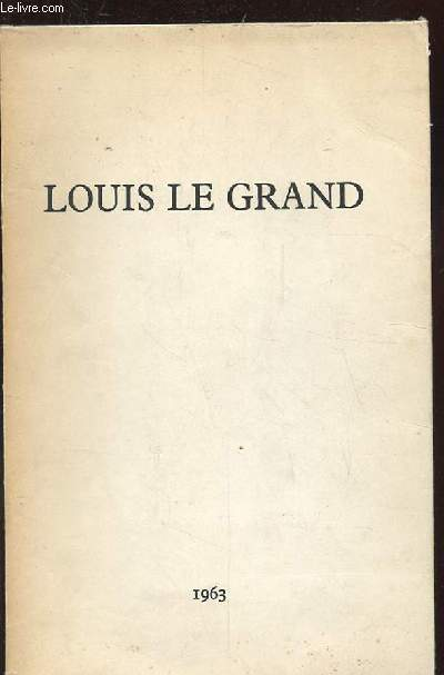LOUIS LE GRAND. 1563-1963. ETUDES. SOUVENIRS. DOCUMENTS