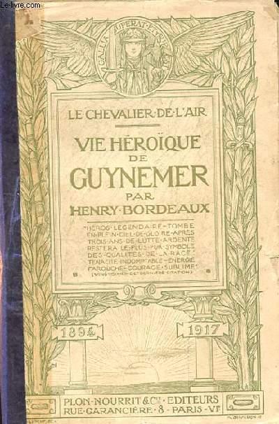 LE CHEVALIER DE L'AIR. VIE HEROIQUE DE GUYNEMER