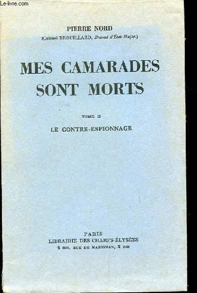 MES CAMARADES SONT MORTS. TOME 2. LE CONTRE ESPIONNAGE