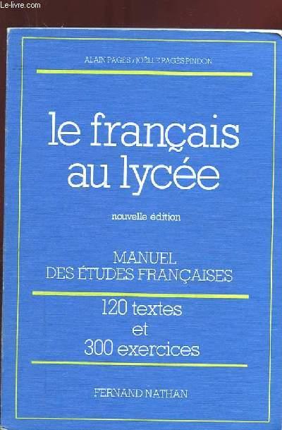 Le Francais Au Lycee Manuel Des Etudes Francaises Langue Formes Litteraires Exercices Du Baccalaureat Techniques De L Expression Nouvelle