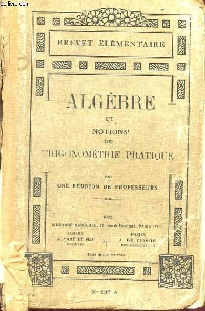 ALGEBRE ET NOTIONS DE TRIGONOMETRIE PRATIQUE. D'APRES LE PROGRAMME DE 1920 DU BREVET ELEMENTAIRE.