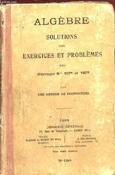 ALGEBRE SOLUTIONS DES EXERCICES ET PROBLEMES DES OUVRAGES N°197A ET 197B.