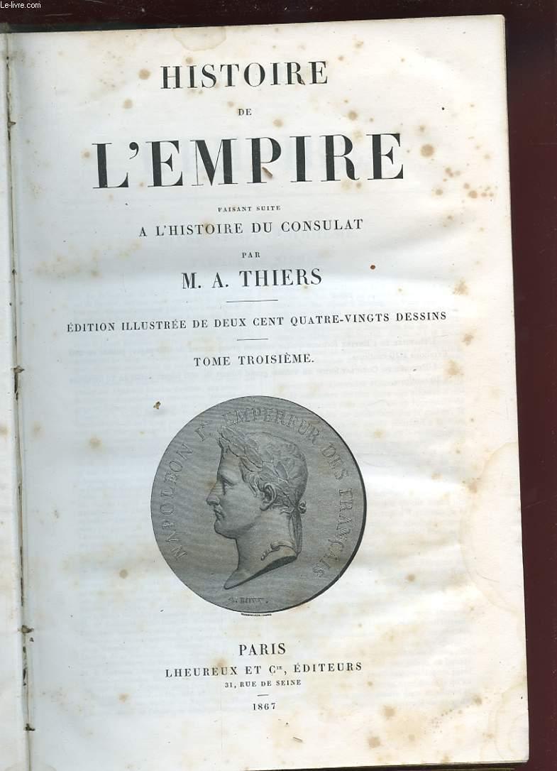 HISTOIRE DE L'EMPIRE FAISANT SUITE A L'HISTOIRE DU CONSULAT. TOME 3