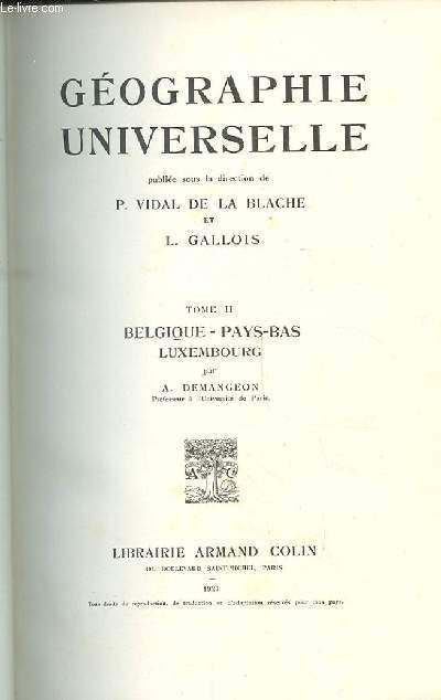 GEOGRAPHIE UNIVERSELLE. TOME 2. BELGIQUE- PAYS-BAS - LUXEMBOURG.