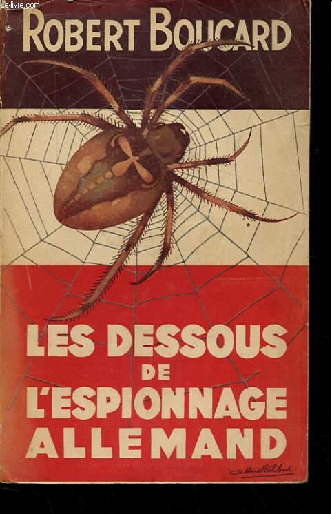 LES DESSOUS DE L'ESPIONNAGE ALLEMAND. DES DOCUMENTS, DES FAITS.