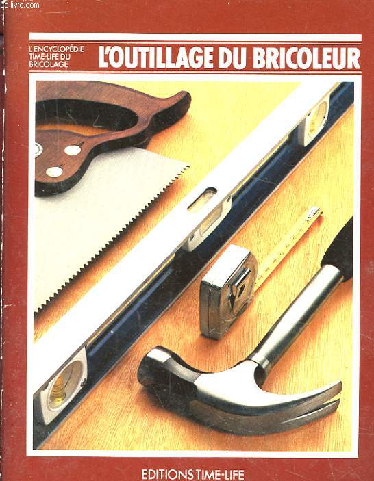 L'ENCYCLOPEDIE TIME-LIFE DU BRICOLAGE. L'OUTILLAGE DU BRICOLEUR