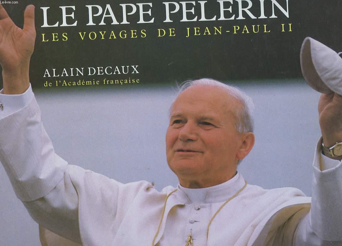 LE PAPE PELERIN. LES VOYAGES DE JEAN PAUL II.