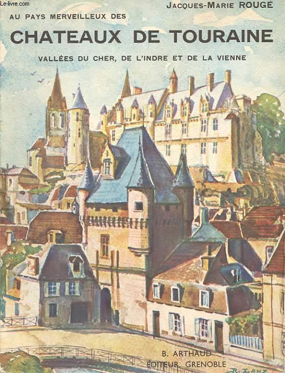 AU PAYS MERVEILLEUX DES CHATEAUX DE TOURAINE. VALLEES DU CHER DE L'INDRE ET DE LA VIENNE.