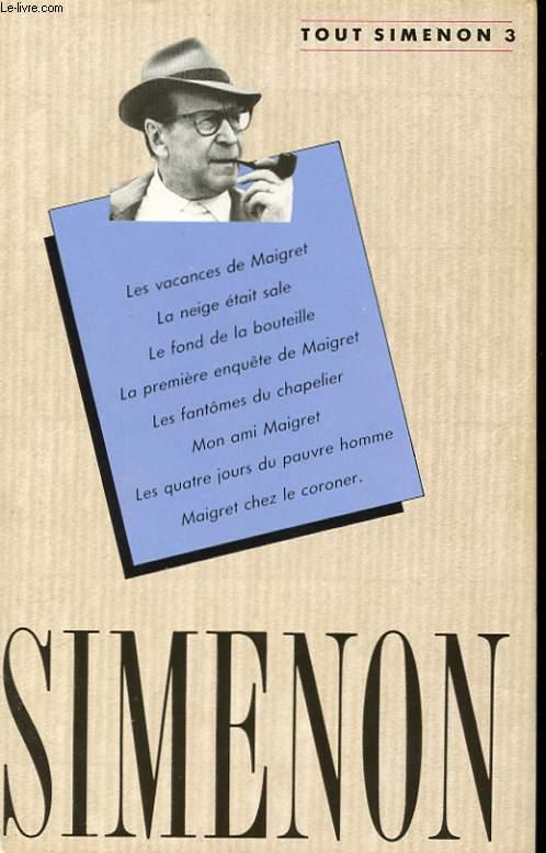 OEUVRE ROMANESQUE N°3. LES VACANCES DE MAIGRET. LA NEIGE ETAIT SALE. LE FOND DE LA BOUTEILLE. LA PREMIERE ENQUETE DE MAIGRET. LES FANTOMES DU CHAPELIER. MON AMI MAIGRET. LES QUATRE JOURS DU PAUVRE HOMME. MAIGRET CHEZ LE CORONER