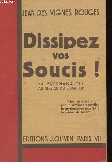 DISSIPEZ VOS SOUCIS! LA PSYCHANALYSE AU SERVICE DU BONHEUR