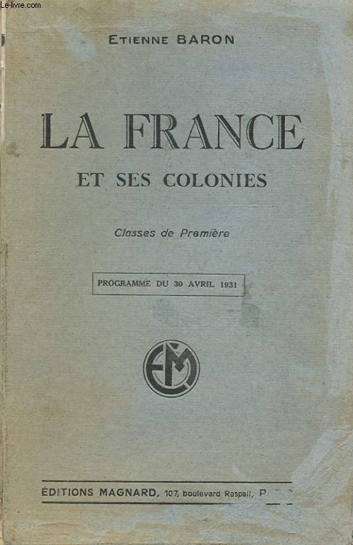 LA FRANCE ET SES COLONIES. CLASSES DE PREMIERE.  PROGRAMME DU 30 AVRIL 1931. QUATRIEME EDITION
