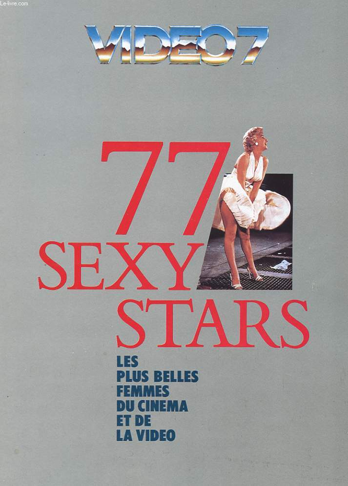 VIDEO 7. 77 SEXY STARS. LES PLUS BELLES FEMMES DU CINEMA ET DE LA VIDEO