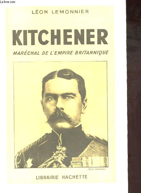 KITCHENER. MARECHAL DE L'EMPIRE BRITANNIQUE