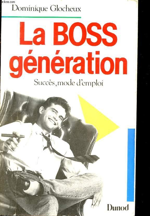 LA BOSS GENERATION. SUCCES, MODE D'EMPLOI