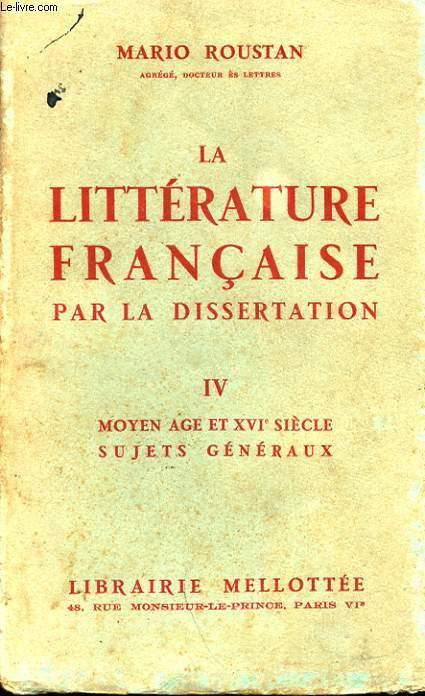 LA LITTERATURE FRANCAISE PAR LA DISSERTATION. IV MOYEN AGE ET XVI EME SIECLE. SUJETS GENERAUX
