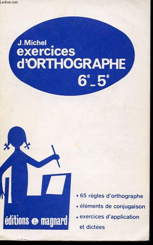 EXERCICES D'ORTHOGRAPHE 6E - 5E. 65 REGLES D'ORTHOGRAPHE. ELEMENTS DE CONJUGAISON. EXERCICES D'APPLICATION ET DICTEES