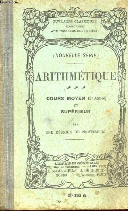 ARITHMETIQUE. COURS MOYEN (2e ANNEE) ET SUPERIEUR. SERIE A. COLLECTION D'OUVRAGES CLASSIQUES