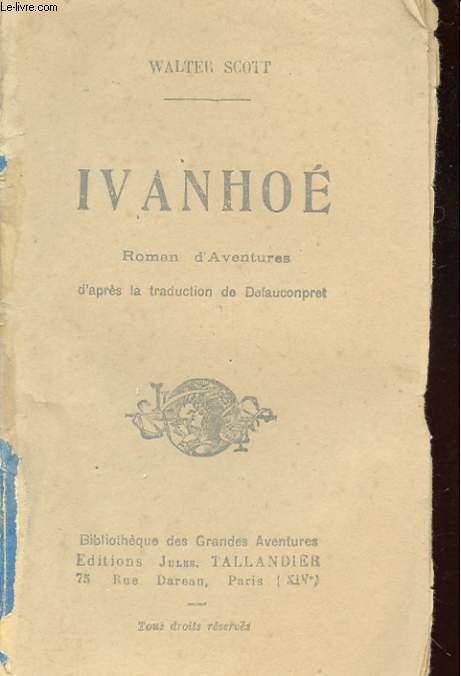 IVANHOE. ROMAN D'AVENTURES D'APRES LA TRADUCTION DE DEFAUCONPRET