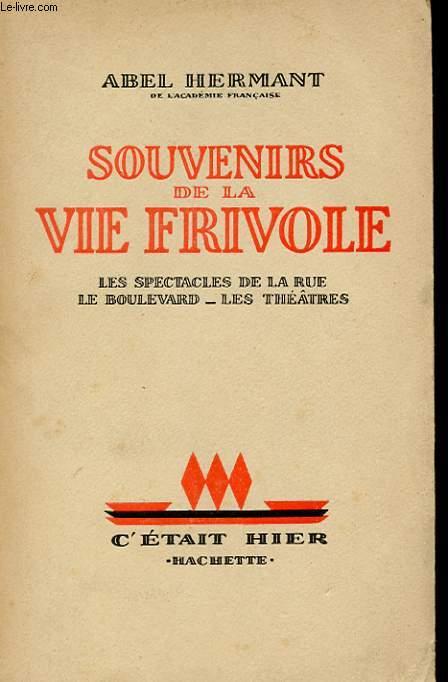 SOUVENIRS DE LA VIE FRIVOLE. LES SPECTACLES DE LA RUE. LE BOULEVARD. LES THEATRES