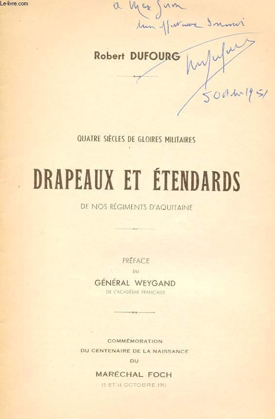 QUATRE SIECLES DE GLOIRES MILITAIRES. DRAPEAUX ET ETENDARDS DE NOS REGIMENTS D'AQUITAINE.