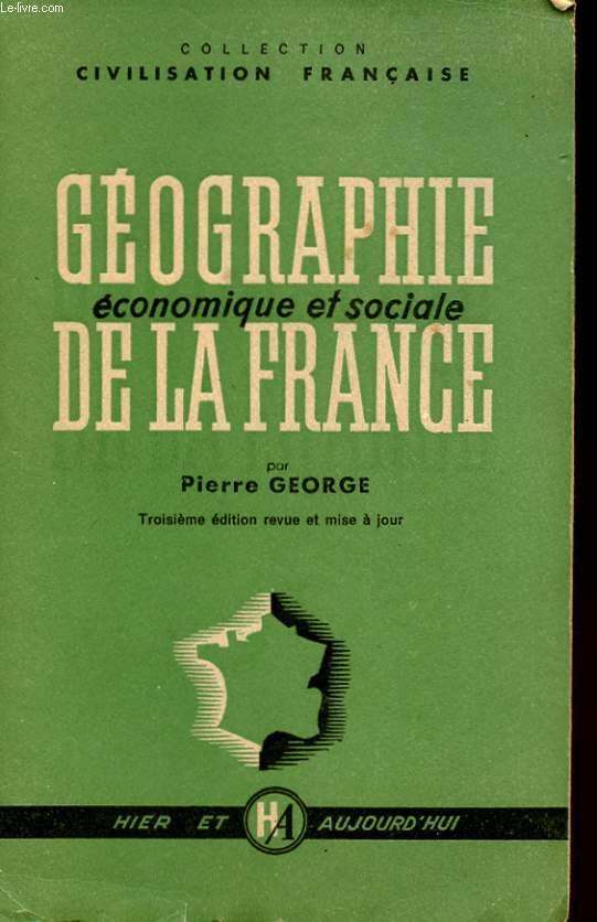 GEOGRAPHIE ECONOMIQUE ET SOCIALE DE LA FRANCE. TROISIEME EDITION REVUE ET MISE A JOUR