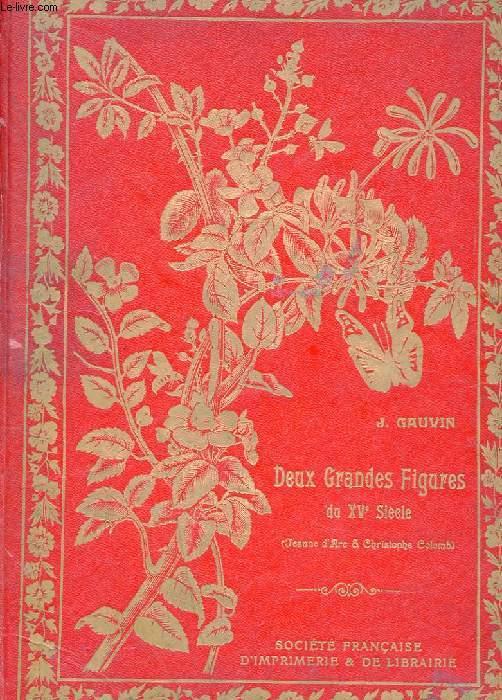 DEUX GRANDES FIGURES DU XVe SIECLE. JEANNE D'ARC. CHRISTOPHE COLOMB