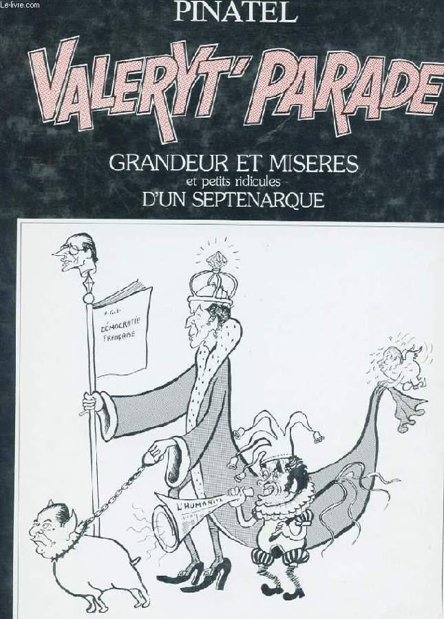 VALERYT'PARADE. GRANDEUR ET MISERES ET PETITS RIDICULES D'UN SEPTENARQUE