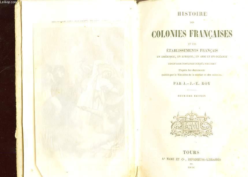 HISTOIRE DES COLONIES FRANCAISES ET DES ETABLISSEMENTS FRANCAIS EN AMERIQUE, EN AFRIQUE, EN ASIE ET EN OCEANIE. DEPUIS LEUR FONDATION JUSQU'A NOS JOURS. DEUXIEME EDITION